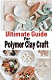 Ultimate Guide for Polymer Clay Craft: Complete and simple step-by-step Guide for making amazing art with polymer clay. (English Edition)