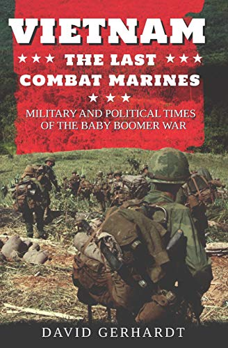 Vietnam  The Last Combat Marines: The Military and Political Times of the Baby Boomer War