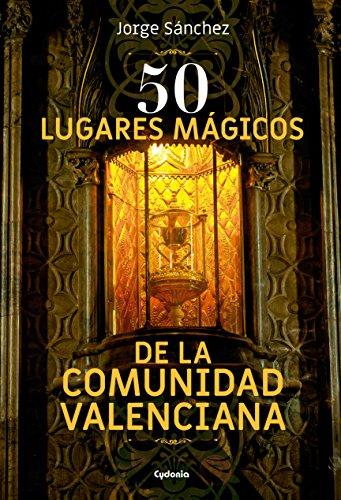 50 Lugares mágicos de la Comunidad Valenciana: 16 (Viajar)