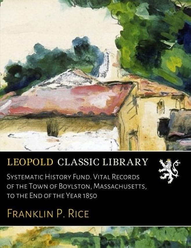ピアノロープ吸収剤Systematic History Fund. Vital Records of the Town of Boylston, Massachusetts, to the End of the Year 1850