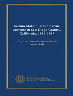 Sedimentation in submarine canyons in San Diego County, California, 1984-1987: Coast of California storm and tidal waves s...