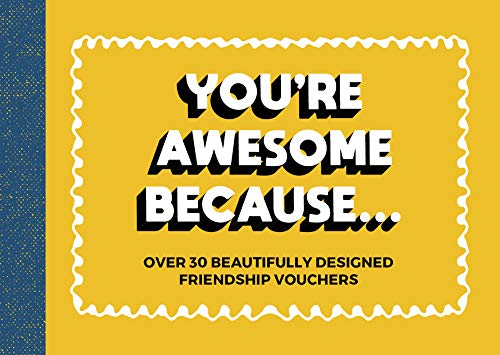 You're Awesome Because: Over 30 Beautifully-designed Friendship Vouchers