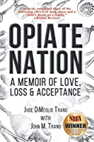 Opiate Nation: A Memoir of Love, Loss & Acceptance