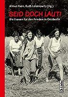 Seid doch laut!: Die Frauen fuer den Frieden in Ost-Berlin