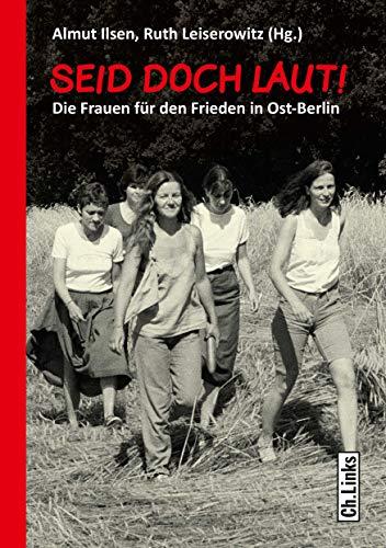 Seid doch laut!: Die Frauen für den Frieden in Ost-Berlin