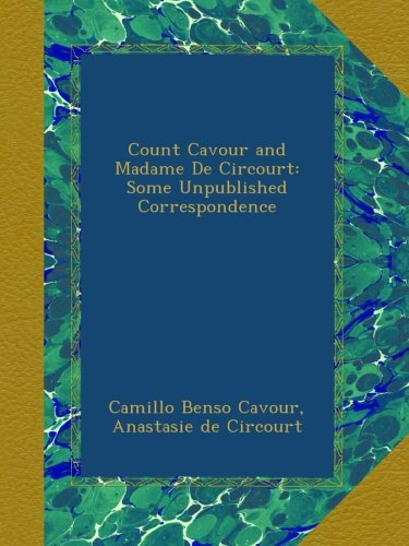 Count Cavour and Madame De Circourt: Some Unpublished Correspondence