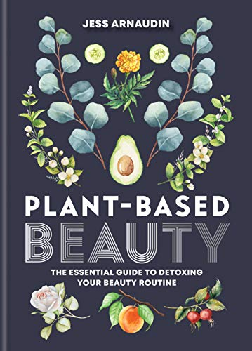 Plant-Based Beauty: The Essential Guide to Detoxing Your Beauty Routine (English Edition)