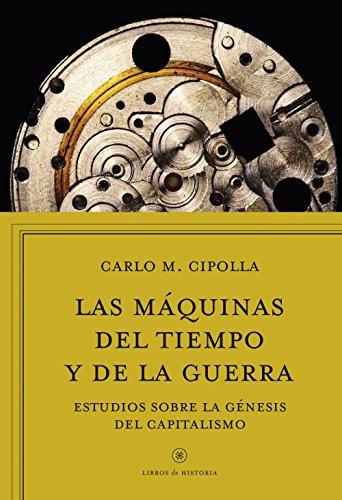 Las máquinas del tiempo y de la guerra: Estudios sobre la génesis del capitalismo (Libros de Historia)