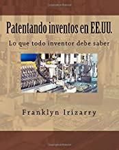 Patentando inventos en EE.UU.: Lo que todo inventor debe saber (Spanish Edition)