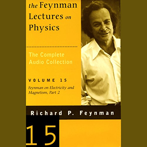 The Feynman Lectures on Physics: Volume 15, Feynman on Electricity and Magnetism, Part 2 audiobook cover art