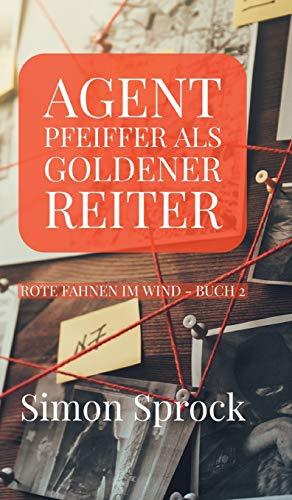 Agent Pfeiffer als goldener Reiter: Ein mitreißender Polit-Thriller (Rote Fahnen im Wind)