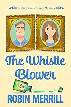 The Whistle Blower: A Wing and a Prayer Mystery (Wing and a Prayer Mysteries Book 1) by [Robin Merrill]