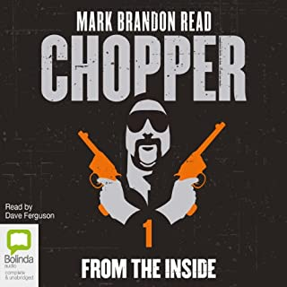 Chopper 1     From the Inside              By:                                                                                                                                 Mark Brandon Read                               Narrated by:                                                                                                                                 Dave Ferguson                      Length: 7 hrs and 18 mins     55 ratings     Overall 4.0