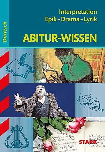 STARK Abitur-Wissen - Deutsch Interpretation Epik - Drama - Lyrik: Lyrik - Epik - Drama (STARK-Verlag - Abitur- und Prüfungswissen)