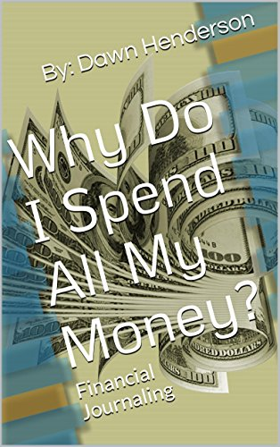 Why Do I Spend All My Money?: Financial Journaling