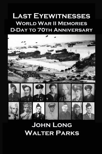 Book: Last Eyewitnesses, World War II Memories - D-Day to 70th Anniversary by Walter Parks