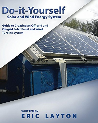 Do-it-Yourself Solar and Wind Energy System: DIY Off-grid and On-grid Solar Panel and Wind Turbine System (English Edition)