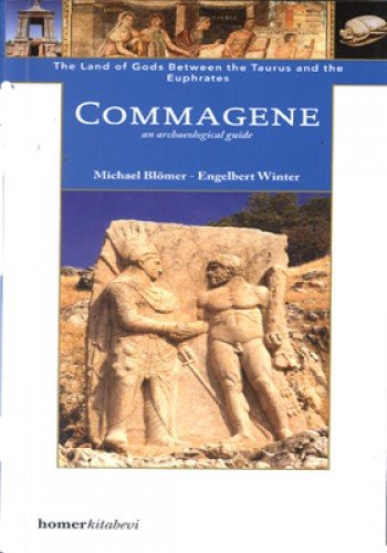Commagene: The Land of Gods Between Taurus and Euphrates (Homer Archaeological Guides, Band 11)