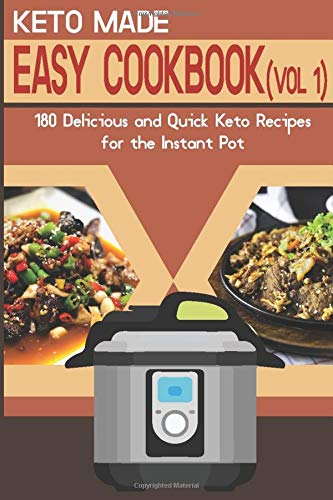 Keto Made Easy Cookbook (Vol 1): 180 Delicious and Quick Keto Recipes for the Instant Pot (High-Fat and Low-Carb Diet) with 14-Day Ketogenic Diet Plan (Volume 1)