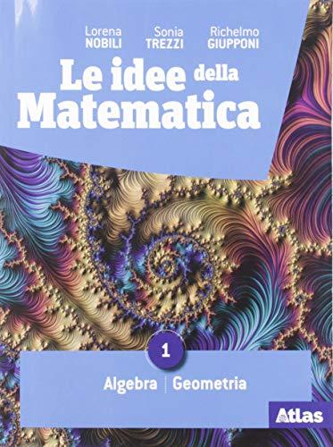 Le Idee della matematica. Per il primo biennio delle Scuole superiori. Con e-book. Con espansione online. Algebra-geometria - statistica (Vol. 1)