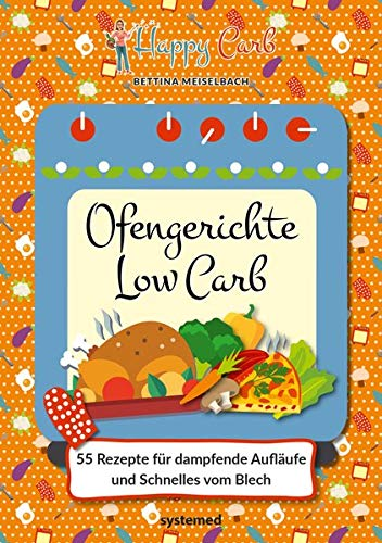 Happy Carb: Ofengerichte Low Carb: 55 Rezepte für dampfende Aufläufe und Schnelles vom Blech
