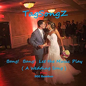 Bang! Bang! Let the Music Play (A Wedding Song)