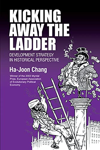 Kicking Away the Ladder: Development Strategy in Historical Perspective (English Edition)