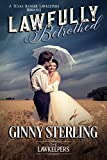 Lawfully Betrothed: Inspirational Christian Historical : A Texas Ranger Lawkeeper Romance