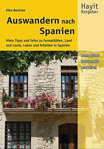 Auswandern nach Spanien: Viele Tipps und Infos zu Formalitäten, Land und Leute, Leben und Arbeiten...