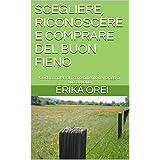 SCEGLIERE, RICONOSCERE E COMPRARE DEL BUON FIENO: Guida completa al riconoscimento dei foraggi di buona qualità (Italian Edition)