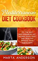 Mediterranean Diet Cookbook: Try the best Mediterranean diet recipes, easy, fast and healthy. Improve your habits now