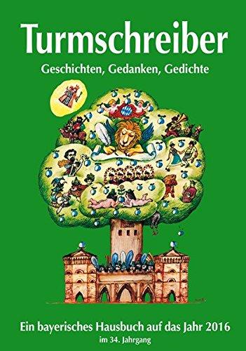 Turmschreiber 2016: Ein bayerisches Hausbuch auf das Jahr 2016. 34. Jahrgang. Ein literarischer Gang durchs Jahr mit Beiträgen der Turmschreiber sowie zahlreichen Zeichnungen bekannter Künstler