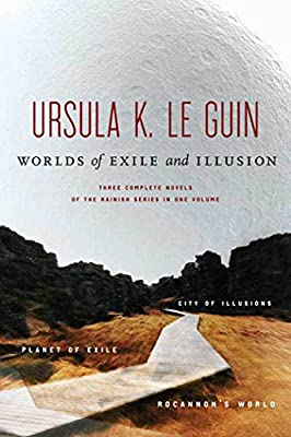 Worlds of Exile and Illusion: Three Complete Novels of the Hainish Series in One Volume--Rocannon's World; Planet of Exile; City of Illusions