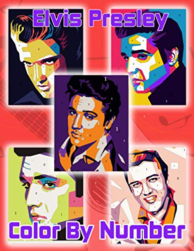 Elvis Presley Color By Number: An Awesome Coloring Book For Adults To Relax And Boost Creativity. A Lot Of Unique Illustrations Of Elvis Presley
