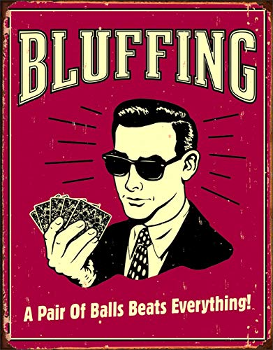 Tin Sign Vintage Chic Art Decoration Poster Bluffing - a Pair of Balls Beats Everything for Home Bar Cafe Farm Store Garage or Club 12' X 8'