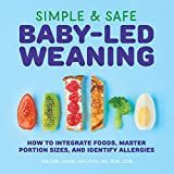 Simple & Safe Baby-Led Weaning: How to Integrate Foods, Master Portion Sizes, and Identify Allergies