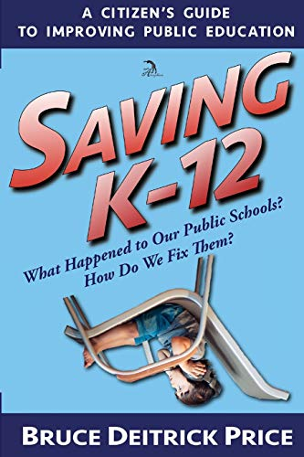 Book: SAVING K-12 - What Happened to Our Public Schools? How Do We Fix Them? by Bruce Deitrick Price