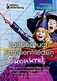 Zauberbuch Familienfrieden konkret - Magische Anwendungsbeispiele für Gewaltfreie Kommunikation mit Kindern, Jugendlichen und Erwachsenen - Hanna Grubhofer