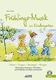 Frühlings-Musik im Kindergarten (inkl. CD): Elementares Musizieren mit Kindern zum Entdecken von Natur und Umwelt (Hören - Singen - Bewegen - Klingen)