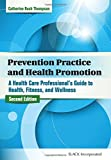 Prevention Practice and Health Promotion (A Health Care Professional's Guide to Health, Fitness, and Wellness)