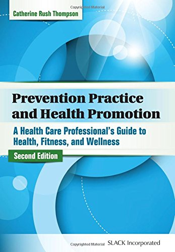 Compare Textbook Prices for Prevention Practice and Health Promotion: A Health Care Professional's Guide to Health, Fitness, and Wellness Second Edition ISBN 9781617110849 by Rush Thompson PhD  MS  PT, Catherine