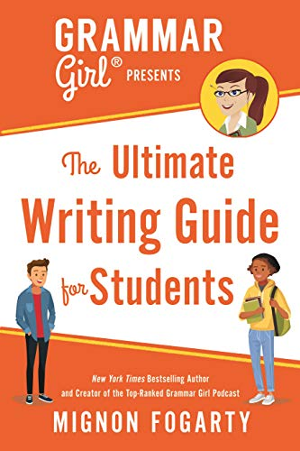 Grammar Girl Presents the Ultimate Writing Guide for Students (Quick & Dirty Tips)...