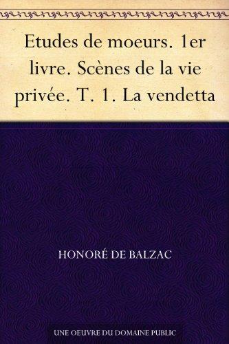 Couverture du livre Etudes de moeurs. 1er livre. Scènes de la vie privée. T. 1. La vendetta