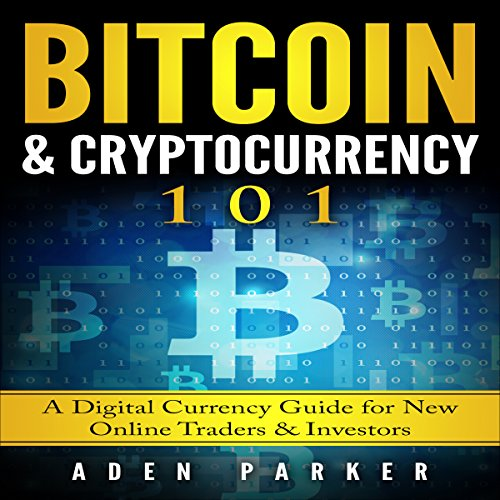 Bitcoin & Cryptocurrency 101: A Digital Currency Guide for New Online Traders & Investors audiobook cover art