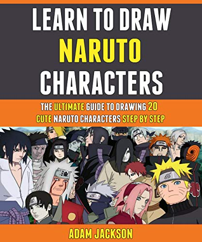 Learn To Draw Naruto Characters: The Ultimate Guide To Drawing 20 Cute Naruto Characters Step By Step. (English Edition)