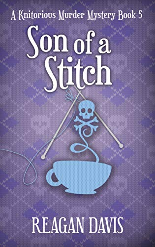 Son of a Stitch: A Knitorious Murder Mystery Book 5 (A Knitorious Murder Mystery Book Series) by [Reagan Davis]