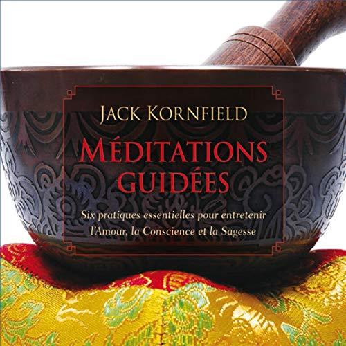 CD Méditations guidées: Six pratiques essentielles pour entretenir l'Amour, la Conscience et la Sagesse