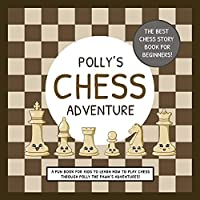 Polly's Chess Adventure: A Fun Book for Kids to Learn How to Play Chess Through Polly the Pawn's Adventures!