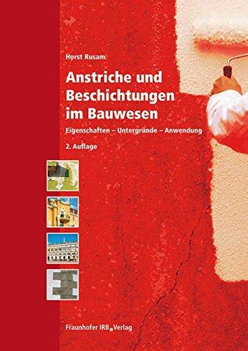 Anstriche und Beschichtungen im Bauwesen.: Eigenschaften - Untergründe - Anwendung.