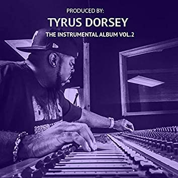 Produced by Tyrus Dorsey the Instrumental Album, Vol. 2 (Birthday Edition)